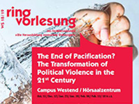 "Ringvorlesung ""The End of Pacification? The Transformation of Political Violence in the 21st Century"" 2018-2019"